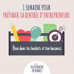 1 semaine pour préparer ta rentrée d'entrepreneure