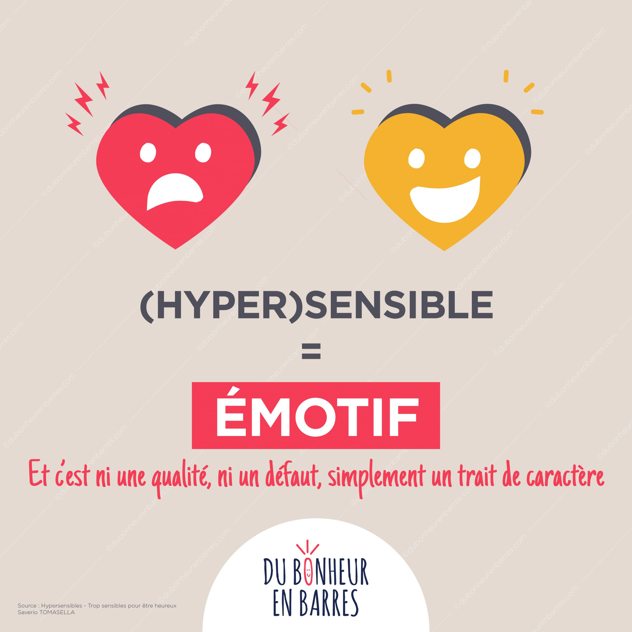 Hypersensible = émotif